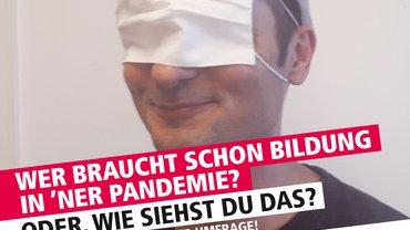 Umfrage: Wer braucht schon Bildung in der Pandemie?